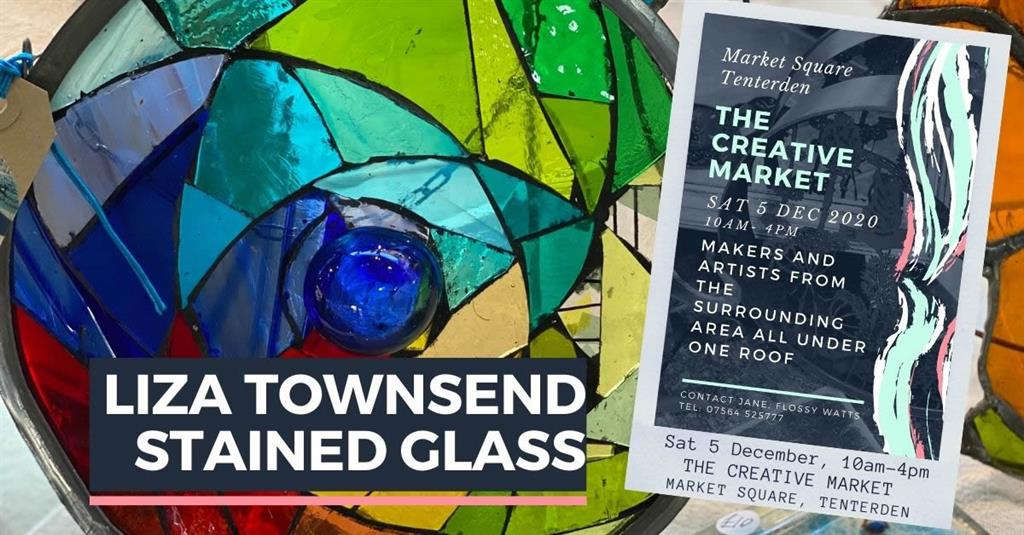 LIZA TOWNSEND STAINED GLASS at Tenterden Creative Market