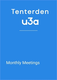 Tenterden u3a Monthly Meetings