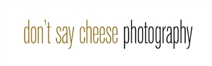 Don't Say Cheese Photography Don't Say Cheese Photography