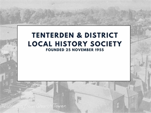 Tenterden and District Local History Society Tenterden and District Local History Society