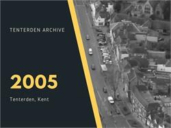 Tenterden Archive - Year 2005